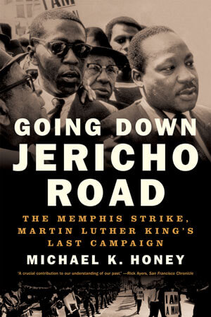 Michael Honey's Going Down Jericho Road: The Memphis Strike, Martin Luther King's Last Campaign, 2008.