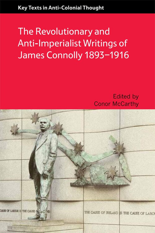 The Revolutionary and Anti-Imperialist Writings of James Connolly 1893-1916, by Conor McCarthy.