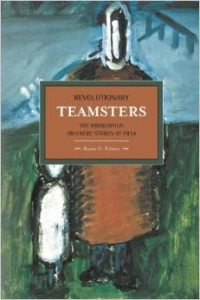 Revolutionary Teamsters: The Minneapolis Truckers' Strikes of 1934  by Bryan D. Palmer